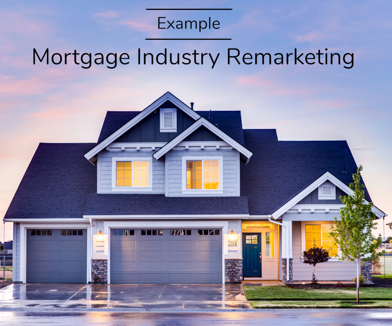 Mortgage Industry Remarketing Example